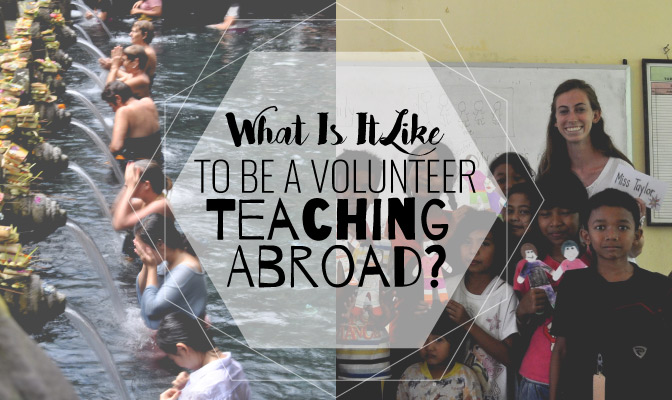 What Is It Like To Be A Volunteer Teaching Abroad